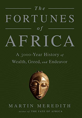 Compare Textbook Prices for The Fortunes of Africa: A 5000-Year History of Wealth, Greed, and Endeavor First Edition, First Printing Edition ISBN 9781610394598 by Meredith, Martin