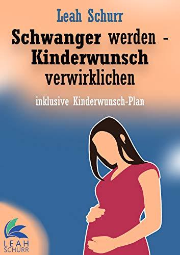 Schwanger werden - Kinderwunsch verwirklichen: inklusive Kinderwunsch-Plan
