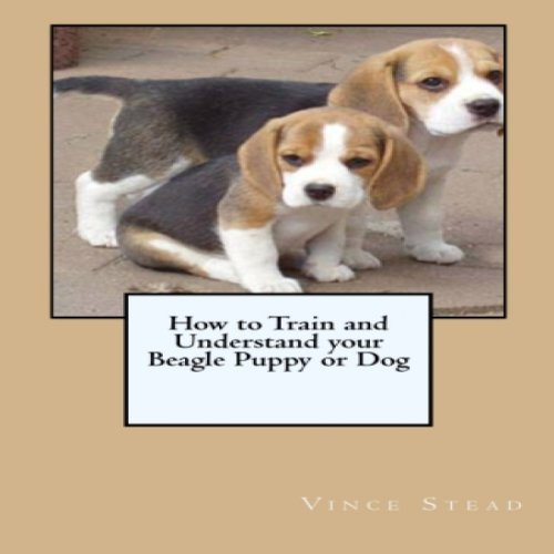 How to Train and Understand Your Beagle Puppy or Dog audiobook cover art