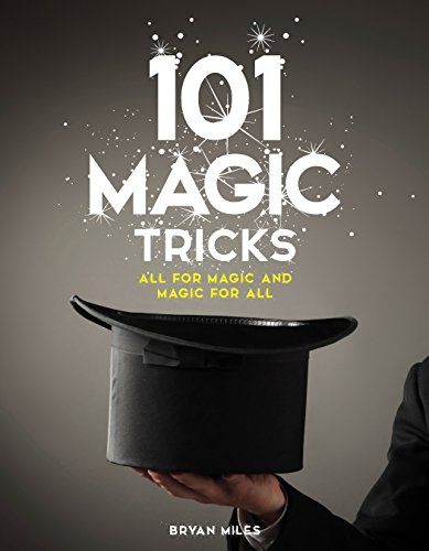 101 Magic Tricks: Any Time. Any Place. - Step by step instructions to engage, challenge, and entertain At Home, In the Street, At School, In the Office, At a Party