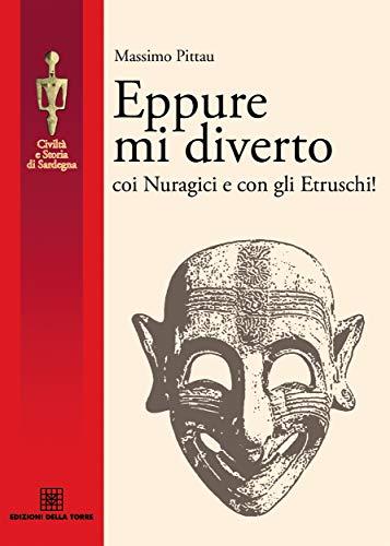 Eppure mi diverto coi Nuragici e con gli Etruschi!