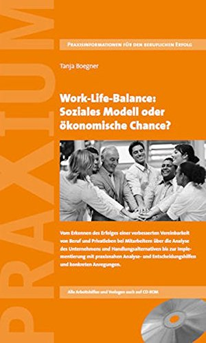 Work-Life-Balance: Soziales Modell oder ökonomische Chance?: Vom Erkennen des Erfolges einer verbesserten Vereinbarkeit von Beruf und Privatleben bei ... Entscheidungshilfen und konkreten Anregungen.