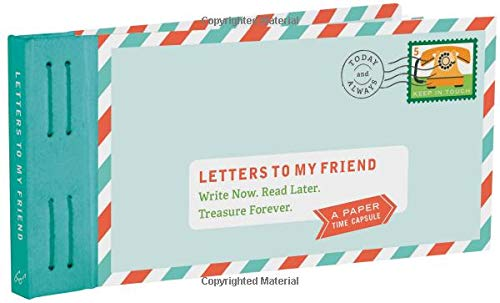 Letters to My Friend: Write Now. Read Later. Treasure Forever.