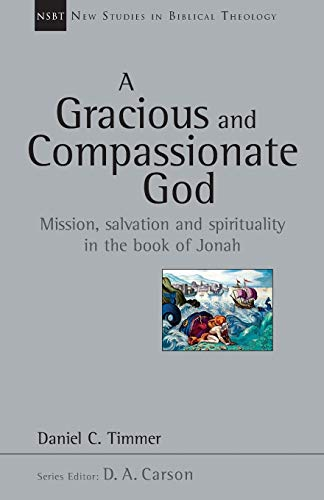 A Gracious and Compassionate God: Mission, Salvation and Spirituality in the Book of Jonah (New Studies in Biblical Theo