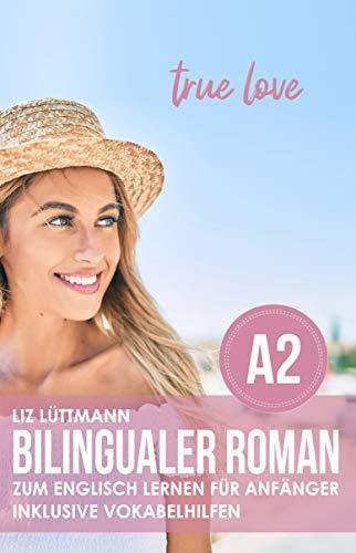 Bilingualer Roman zum Englisch lernen für Anfänger: true love