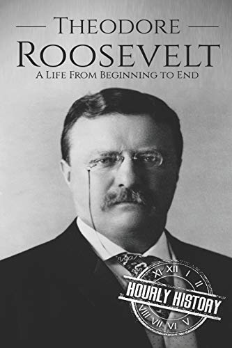Theodore Roosevelt: A Life from Beg…