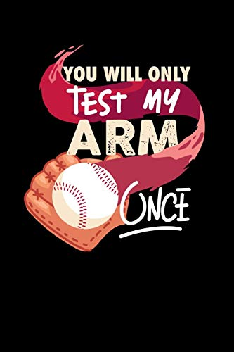 You'll Only Test My Arm Once: 120 Pages I 6x9 I Wide Ruled / Legal Ruled Line Paper I Funny Baseball Catcher & Hitter Gifts