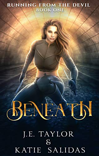 Beneath (Running From the Devil Book 1) by [J.E. Taylor, Katie Salidas]