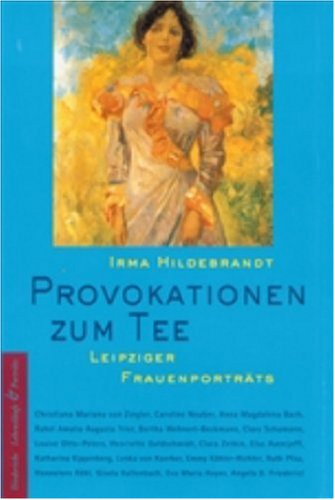Provokationen zum Tee. Leipziger Frauenporträts.
