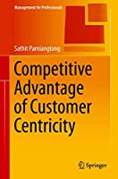 Competitive Advantage of Customer Centricity (Management for Professionals)