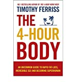The 4-Hour Body: An Uncommon Guide to Rapid Fat-loss, Incredible Sex and Becoming Superhuman (Paperback) By (author) Timothy Ferriss