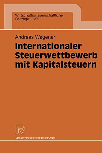 Internationaler Steuerwettbewerb mit Kapitalsteuern (Wirtschaftswissenschaftliche Beiträge Bd. 137) (Wirtschaftswissenschaftliche Beiträge (137), Band 137)