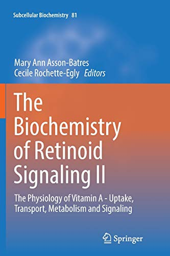 The Biochemistry of Retinoid Signaling II: The Physiology of Vitamin A - Uptake, Transport, Metabolism and Signaling: 81 (Subcellular Biochemistry)