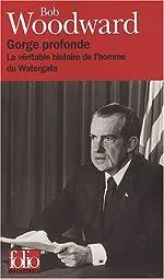 Gorge profonde - La véritable histoire de l'homme du Watergate de Bob Woodward