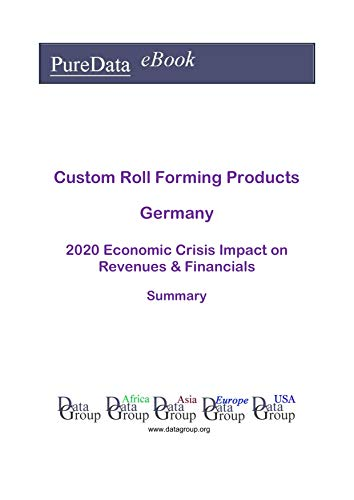 Custom Roll Forming Products Germany Summary: 2020 Economic Crisis Impact on Revenues & Financials (English Edition)