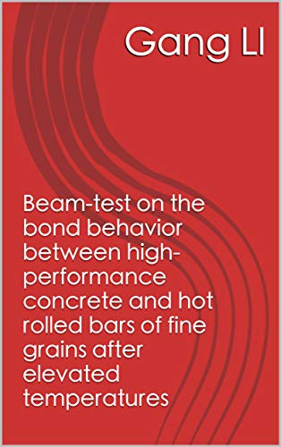 Beam-test on the bond behavior between high-performance concrete and hot rolled bars of fine grains after elevated temperatures (Traditional Chinese Edition)