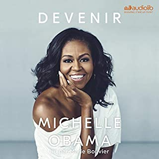 Devenir                   Written by:                                                                                                                                 Michelle Obama                               Narrated by:                                                                                                                                 Marie Bouvier                      Length: 19 hrs and 2 mins     30 ratings     Overall 4.8