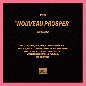 Nouveau Prosper (feat. LS, Shrk, R.O.M, Drx, Strange, Twat, Winy, THS, Yos, Deus, Elbaboz, Givko, Xylar, Papa Sisko, Hype, Youdi, Fvk, Aton, Clfux, Kozzyl, Justicier2lombre, Lil Rainbow & ZR OchoTres)