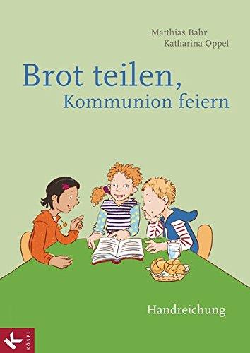 Brot teilen - Kommunion feiern - Handreichung