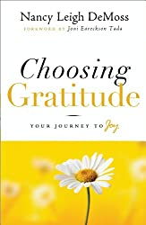 Image: Choosing Gratitude: Your Journey to Joy | Kindle Edition | by Nancy DeMoss Wolgemuth (Author), Joni Eareckson Tada (Foreword). Publisher: Moody Publishers; New Edition (August 4, 2009)