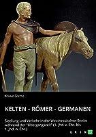 Kelten - Roemer - Germanen. Siedlung und Verkehr in der Westhessischen Senke waehrend der Uebergangszeit (1. Jhd. v. Chr. bis 1. Jhd. n. Chr.)
