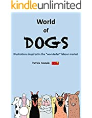 """World of Dogs: Illustrations inspired in the """"wonderful"""" labour market (English Edition)"""