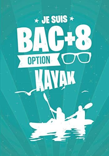 Je suis BAC+8 option KAYAK: cadeau original et personnalisé, cahier parfait pour prise de notes, croquis, organiser, planifier