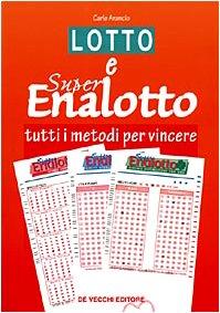 Lotto e super enalotto. Tutti i metodi per vincere