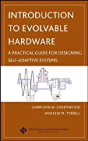 Introduction to Evolvable Hardware: A Practical Guide for Designing Self-Adaptive Systems (IEEE Press Series on Computational Intelligence)
