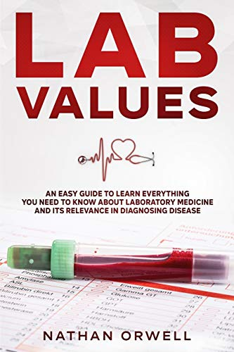 Compare Textbook Prices for Lab Values: An Easy Guide to Learn Everything You Need to Know About Laboratory Medicine and Its Relevance in Diagnosing Disease  ISBN 9798711520320 by Orwell, Nathan