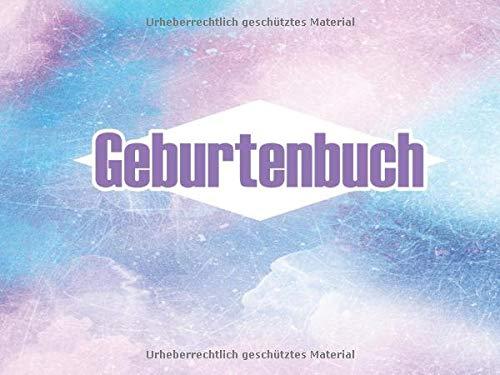 Geburtenbuch: Dokumentationsbuch mit 120 Seiten Aufzeichnungsvorlagen im bequemen und handlichen DIN A5 Format