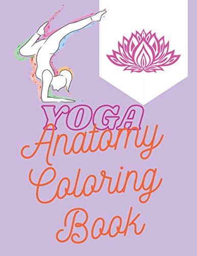 Yoga Anatomy Coloring Book: 70 Simple Illustration for Children and Adults. Stress Relief and Relaxation with Mandala in the Background.