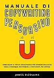 manuale di copywriting persuasivo: come usare il potere delle parole per vendere qualsiasi cosa a chiunque: più vendite, a più clienti, più spesso