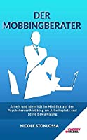 Der Mobbingberater: Arbeit und Identitaet im Hinblick auf den Psychoterror Mobbing am Arbeitsplatz und seine Bewaeltigung