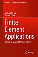 Finite Element Applications: A Practical Guide to the FEM Process (Springer Tracts in Mechanical Engineering)