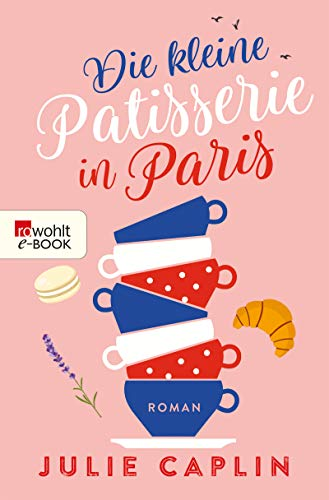 Die kleine Patisserie in Paris (Romantic Escapes 3)