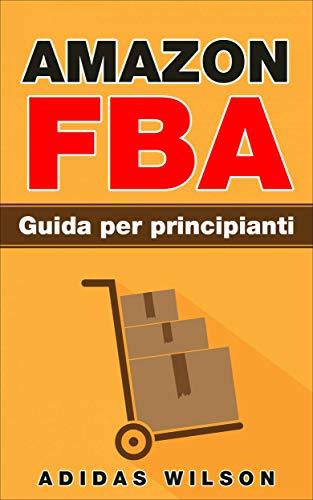 Amazon FBA Guida per principianti (Italian Edition)