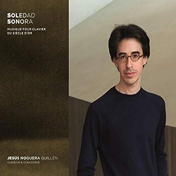 Soledad sonora: Musique pour clavier du Siècle d'or espagnol