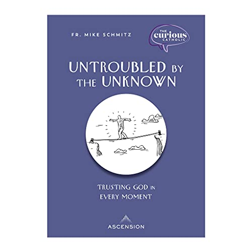 Untroubled by the Unknown: Trusting God in Every Moment