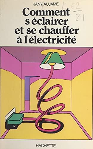 Comment s'éclairer et se chauffer à l'électricité