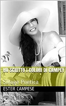 Ho scritto i colori di Campey: Silloge Poetica (Italian Edition) by [Ester Campese]