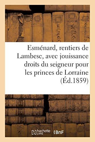 Esménard, rentiers de Lambesc, avec jouissance des droits du seigneur pour les princes de Lorraine