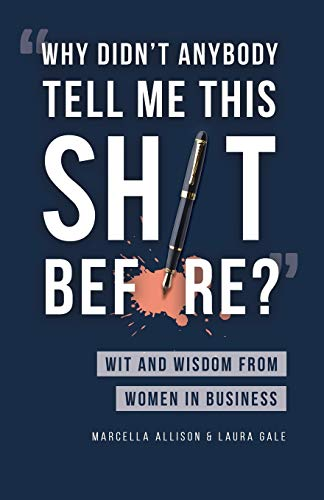 Compare Textbook Prices for Why Didn't Anybody Tell Me This Sh*t Before?: Wit and Wisdom from Women in Business  ISBN 9781733790338 by Allison, Marcella,Gale, Laura