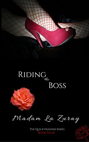 Riding the Boss: A Contemporary Erotic Office Romance (Madam's Quick Passions Series Book 4) (English Edition)