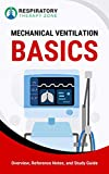 Mechanical Ventilation Basics: Overview, Reference Notes, and Study Guide (Respiratory Therapy Zone, Respiratory Therapist, RRT, For Nurses, TMC Exam, Clinical Sims, CSE, Ventilator)