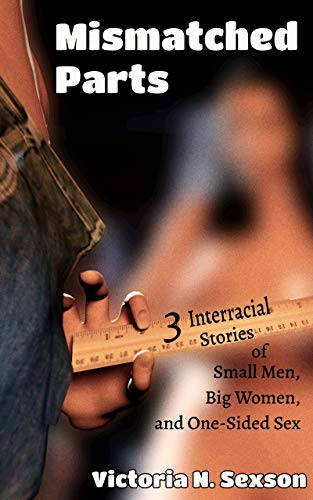 Mismatched Parts: 3 Stories of Small Men, Big Women, and One-Sided Sex