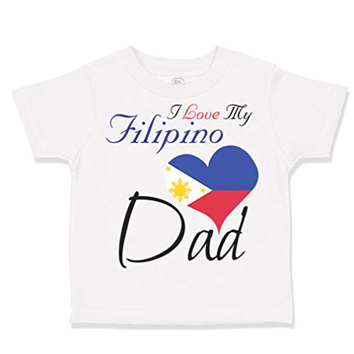 Custom Toddler T-Shirt I Love My Filipino Dad Cotton Boy & Girl Clothes Funny Graphic Tee A White Design Only 3T