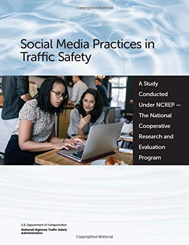 Social Media Practices in Traffic Safety: A Study Conducted Under NCREP - The National Cooperative R