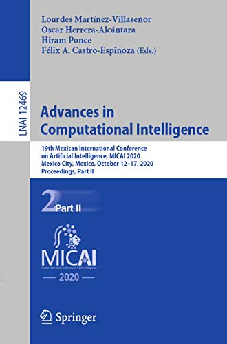 Advances in Computational Intelligence: 19th Mexican International Conference on Artificial Intelligence, MICAI 2020, Mexico City, Mexico, October 12–17, ... Intelligence Book 12469) (English Edition)