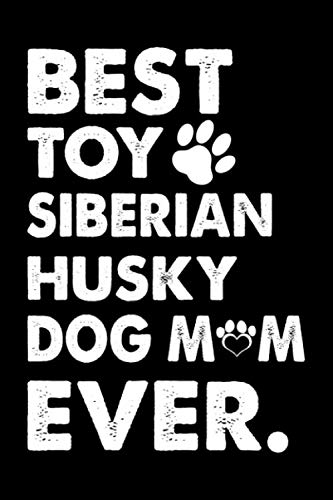 Best Toy Siberian Husky Dog Mom Ever: Dog Journal, Notebook Or Diary...